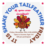 You're Invited to Shake-A-Tailfeather Friday!