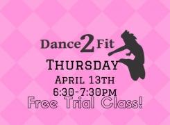New! Dance 2 Fit- free class April 13th.