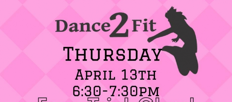 New! Dance 2 Fit- free class April 13th.